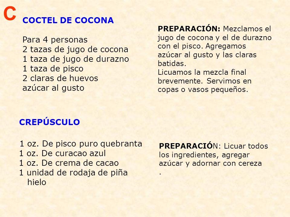 C COCTEL DE COCONA. Para 4 personas 2 tazas de jugo de cocona 1 taza de jugo de durazno 1 taza de pisco 2 claras de huevos azúcar al gusto.