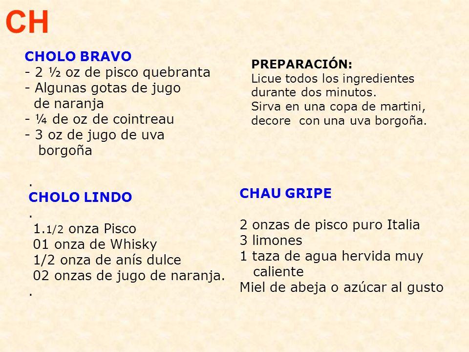 CH CHOLO BRAVO - 2 ½ oz de pisco quebranta - Algunas gotas de jugo