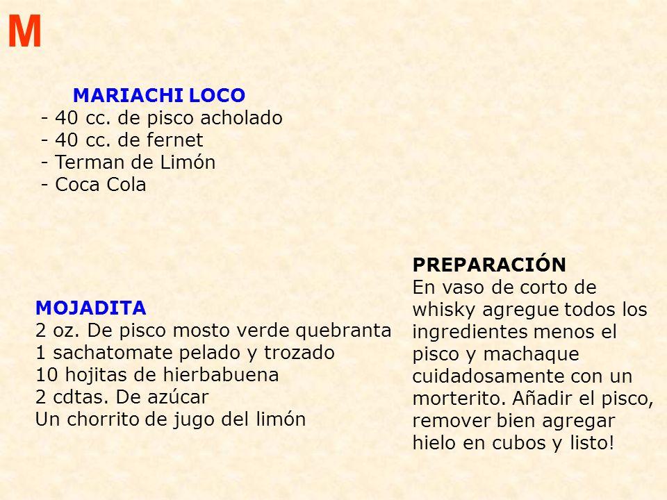 M MARIACHI LOCO - 40 cc. de pisco acholado - 40 cc. de fernet - Terman de Limón - Coca Cola