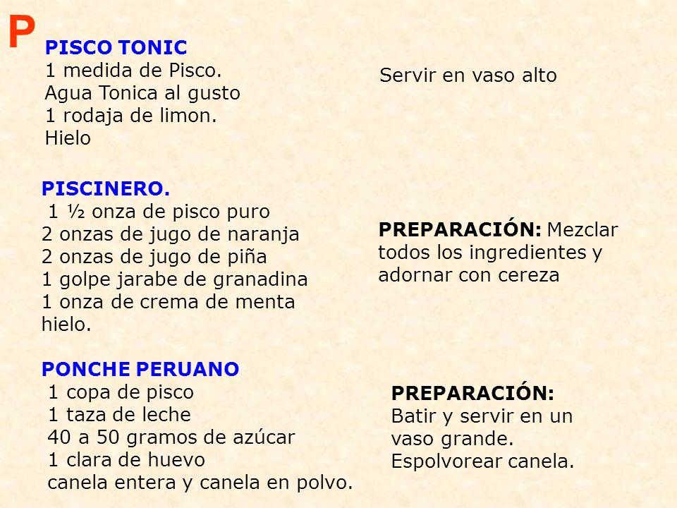 P PISCO TONIC 1 medida de Pisco. Agua Tonica al gusto