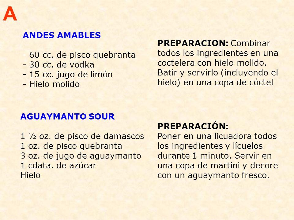 A ANDES AMABLES. - 60 cc. de pisco quebranta - 30 cc. de vodka - 15 cc. jugo de limón - Hielo molido
