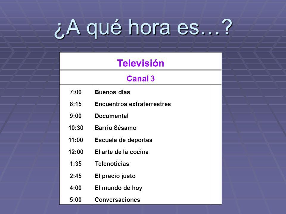 ¿A qué hora es… Televisión Canal 3 7:00 Buenos días 8:15