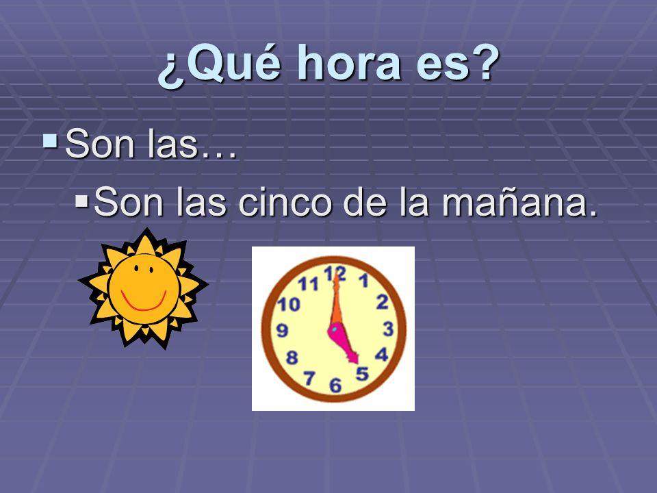 ¿Qué hora es Son las… Son las cinco de la mañana.