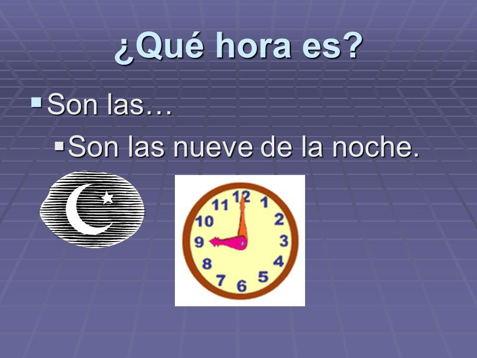 ¿Qué hora es Son las… Son las nueve de la noche.