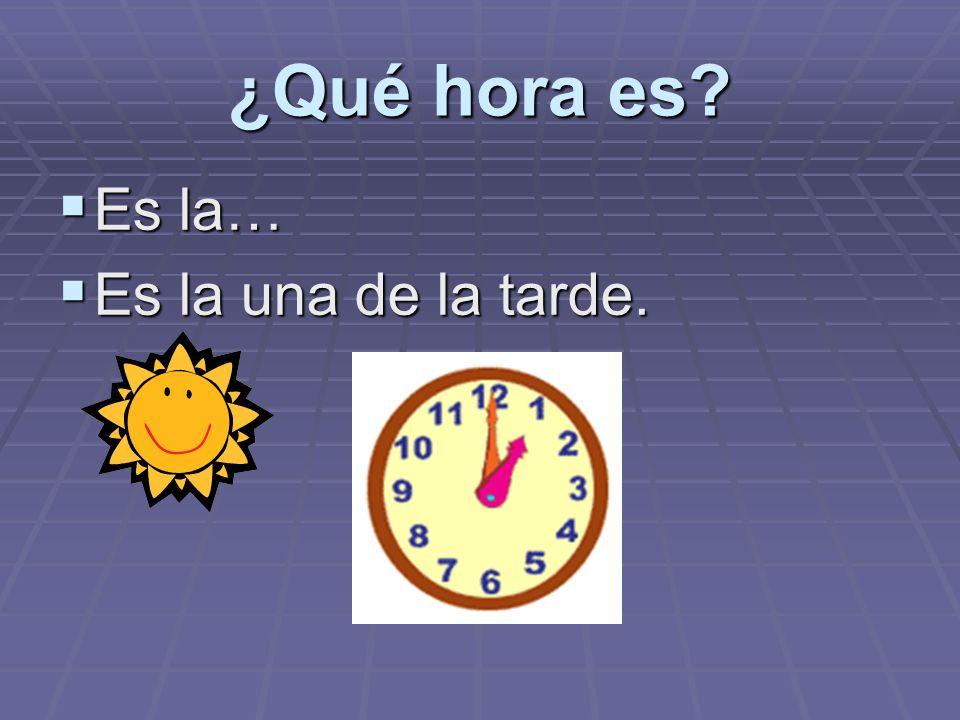¿Qué hora es Es la… Es la una de la tarde.