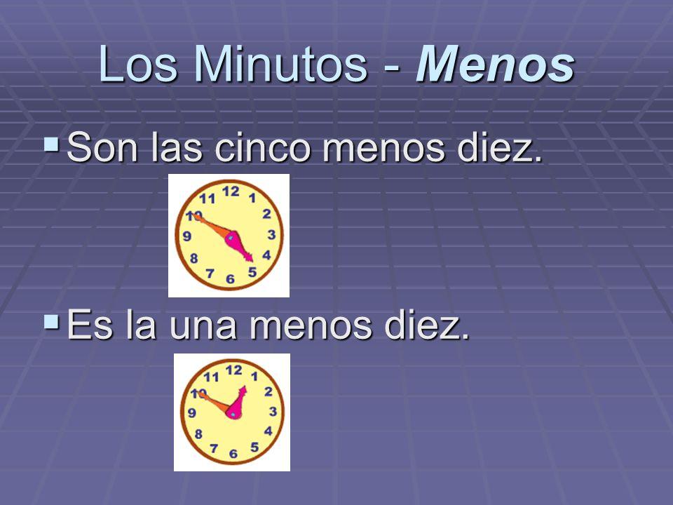 Los Minutos - Menos Son las cinco menos diez. Es la una menos diez.