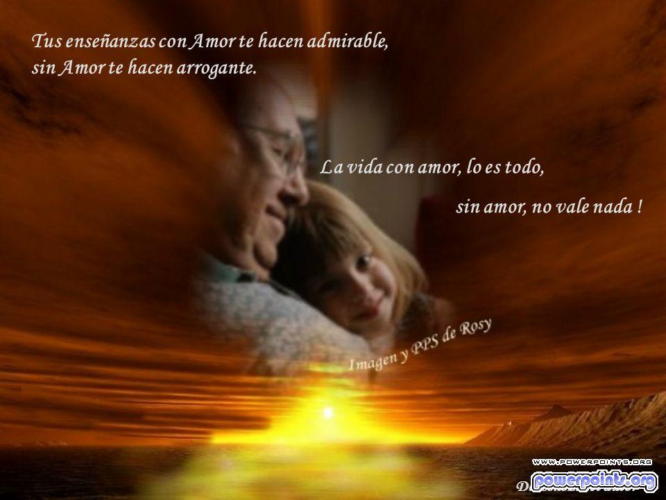 La vida con amor, lo es todo, sin amor, no vale nada !
