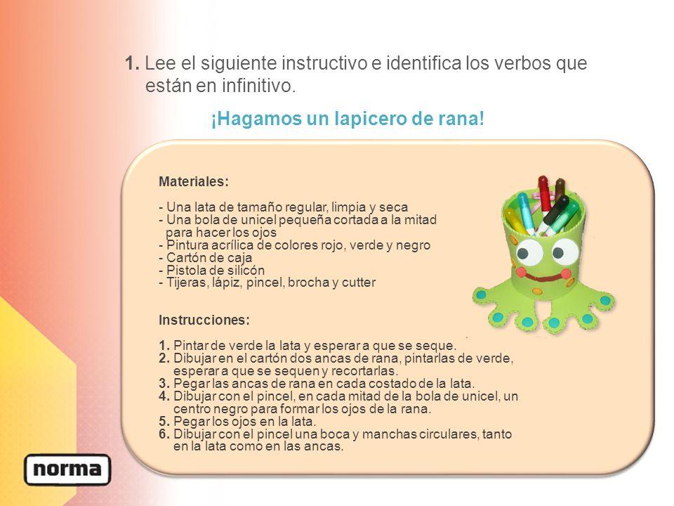 1. Lee el siguiente instructivo e identifica los verbos que