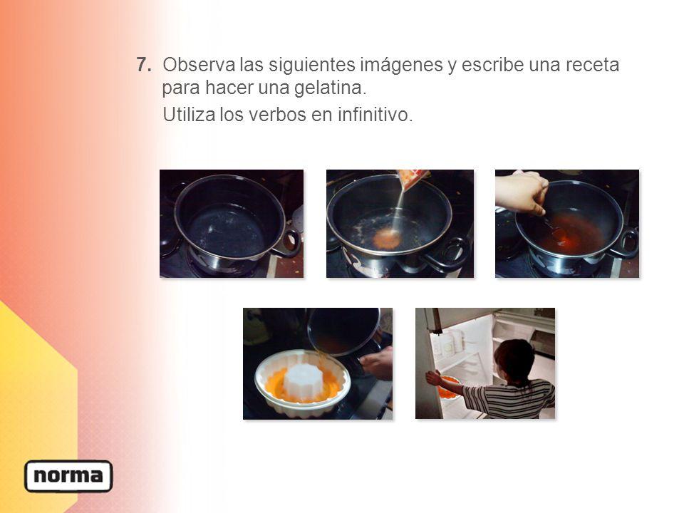 7. Observa las siguientes imágenes y escribe una receta para hacer una gelatina.