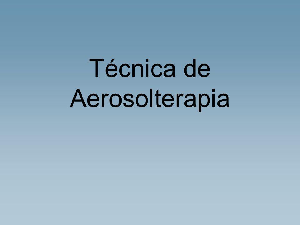 Técnica de Aerosolterapia