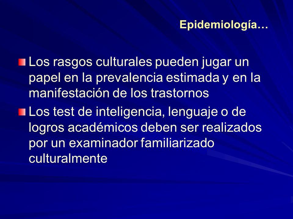 Epidemiología… Los rasgos culturales pueden jugar un papel en la prevalencia estimada y en la manifestación de los trastornos.