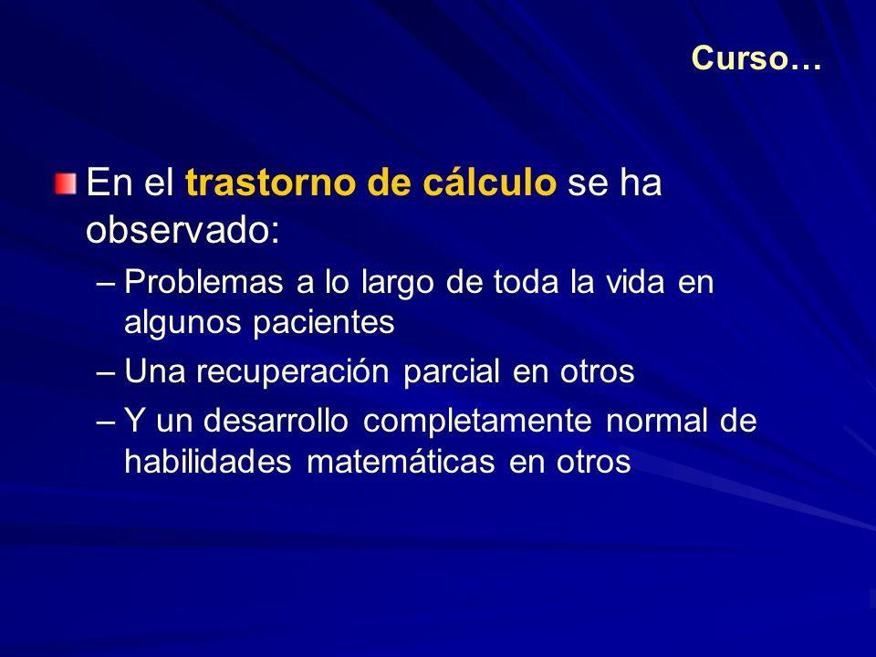 En el trastorno de cálculo se ha observado: