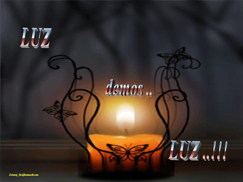 LUZ demos .. LUZ ..!!! Jaimej_8a@hotmail.com