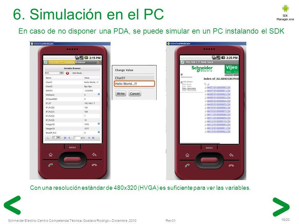 6. Simulación en el PC En caso de no disponer una PDA, se puede simular en un PC instalando el SDK.