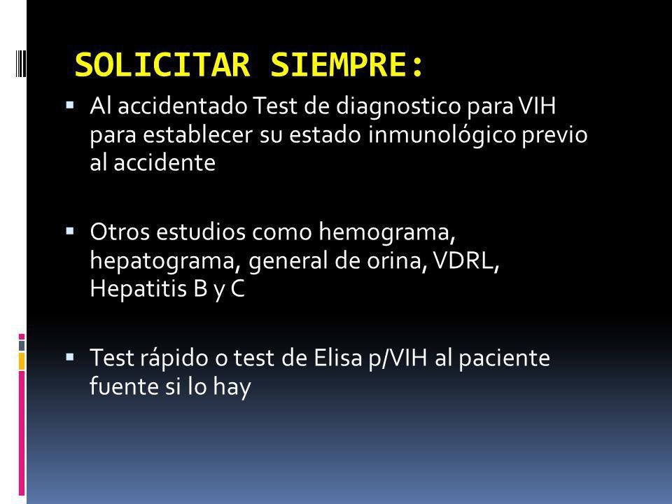 SOLICITAR SIEMPRE: Al accidentado Test de diagnostico para VIH para establecer su estado inmunológico previo al accidente.