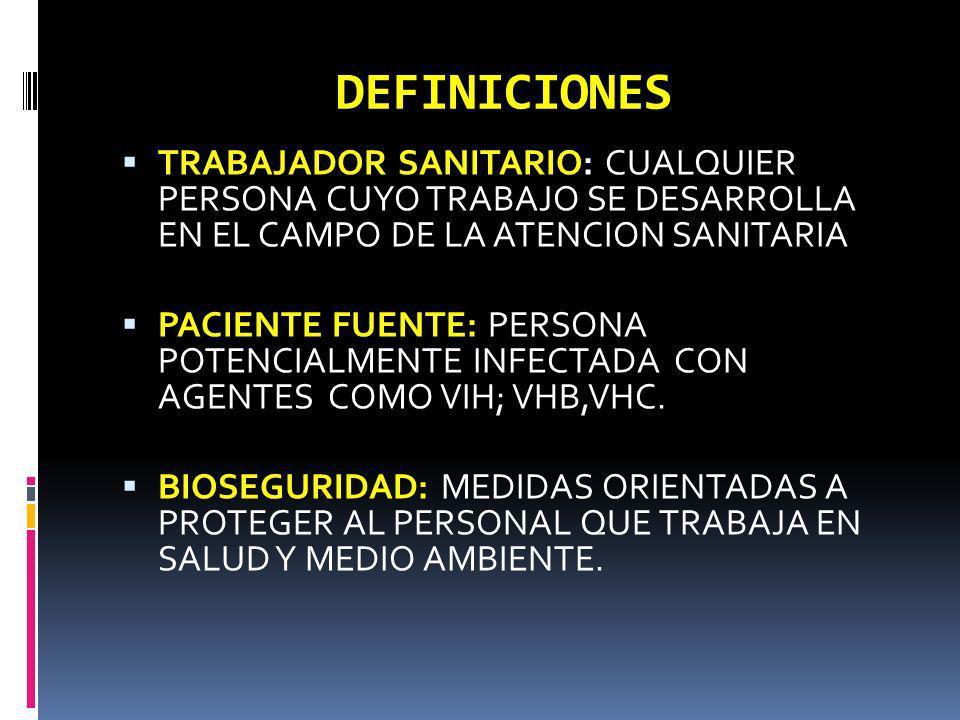 DEFINICIONES TRABAJADOR SANITARIO: CUALQUIER PERSONA CUYO TRABAJO SE DESARROLLA EN EL CAMPO DE LA ATENCION SANITARIA.