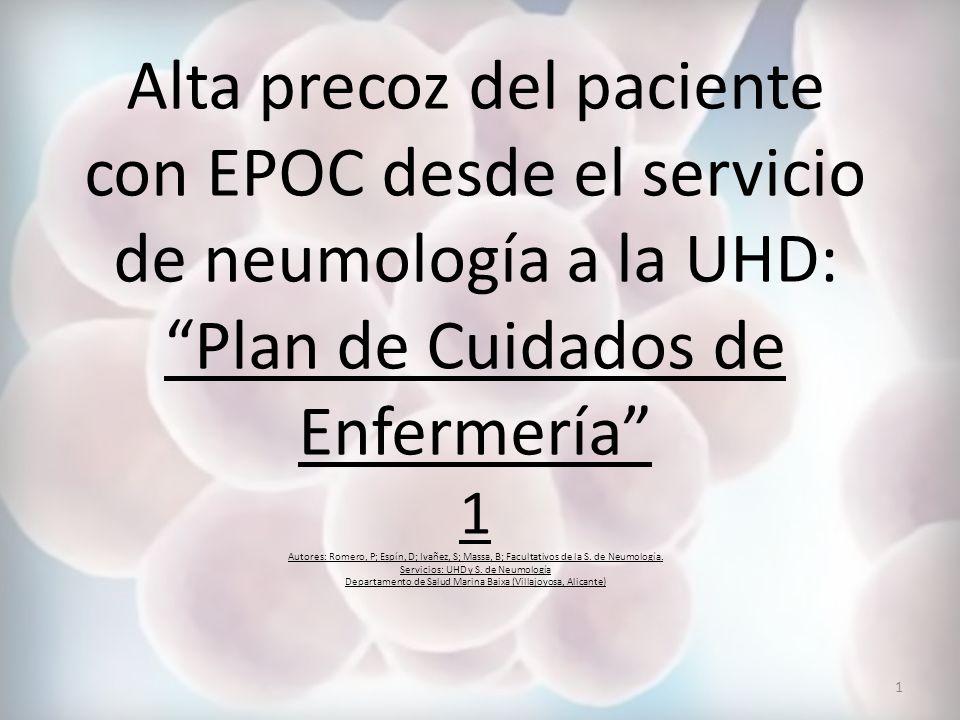 Alta precoz del paciente con EPOC desde el servicio de neumología a la UHD: Plan de Cuidados de Enfermería 1 Autores: Romero, P; Espín, D; Ivañez, S; Massa, B; Facultativos de la S.