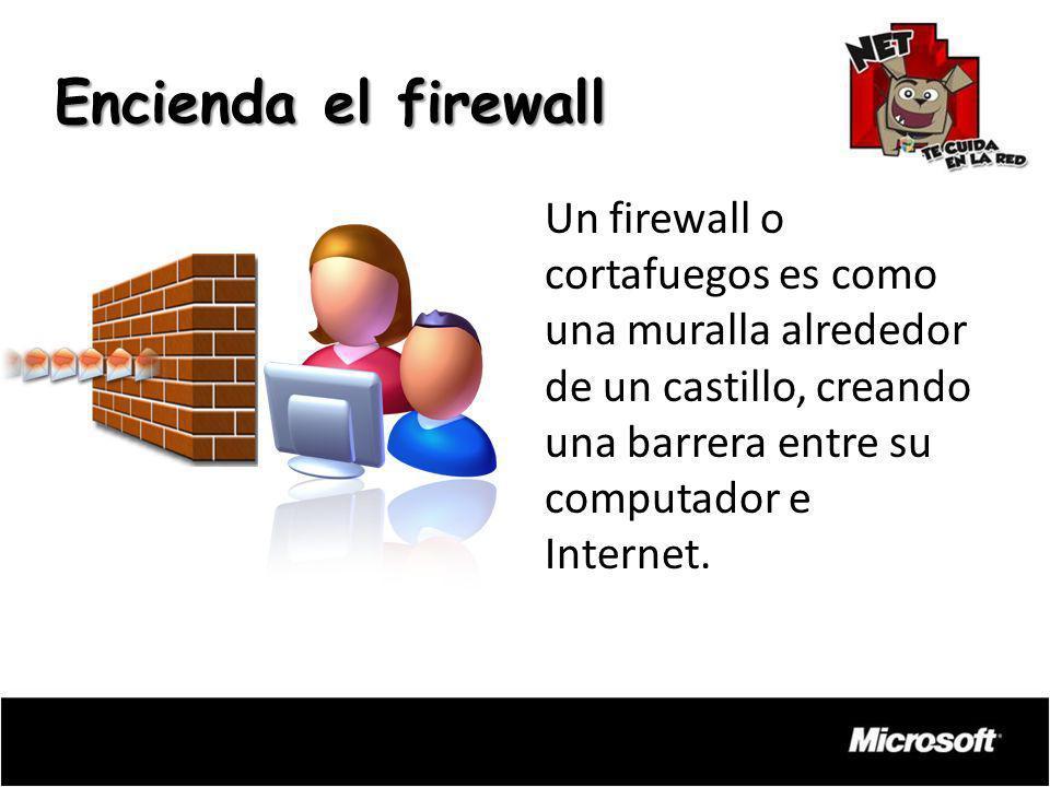 Encienda el firewall Un firewall o cortafuegos es como una muralla alrededor de un castillo, creando una barrera entre su computador e Internet.