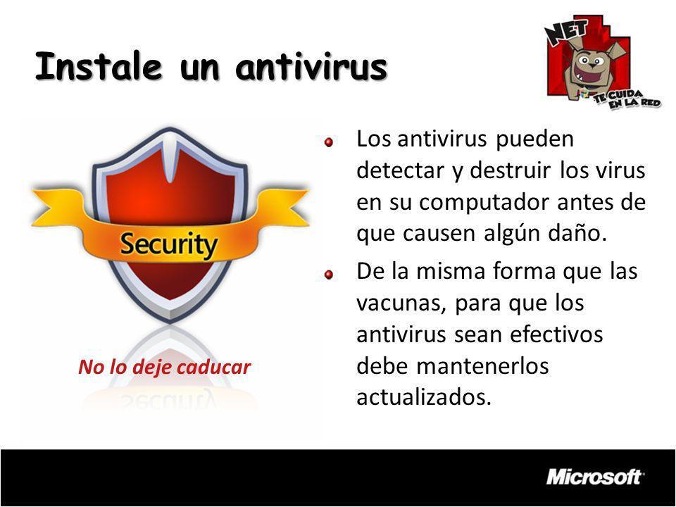 Instale un antivirus Los antivirus pueden detectar y destruir los virus en su computador antes de que causen algún daño.