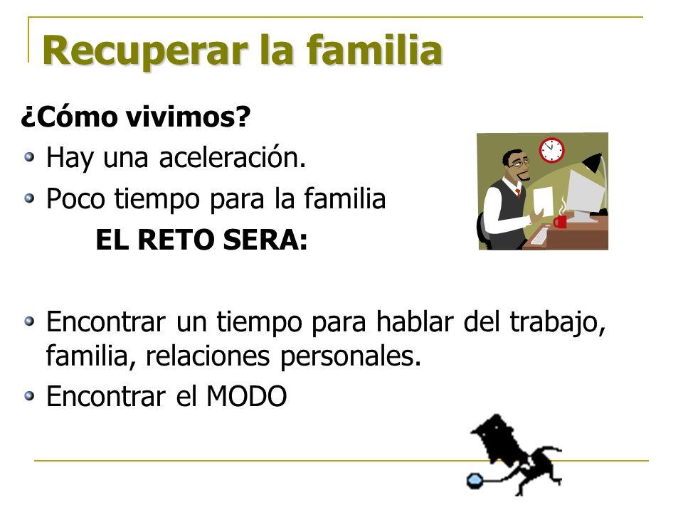 Recuperar la familia ¿Cómo vivimos Hay una aceleración.