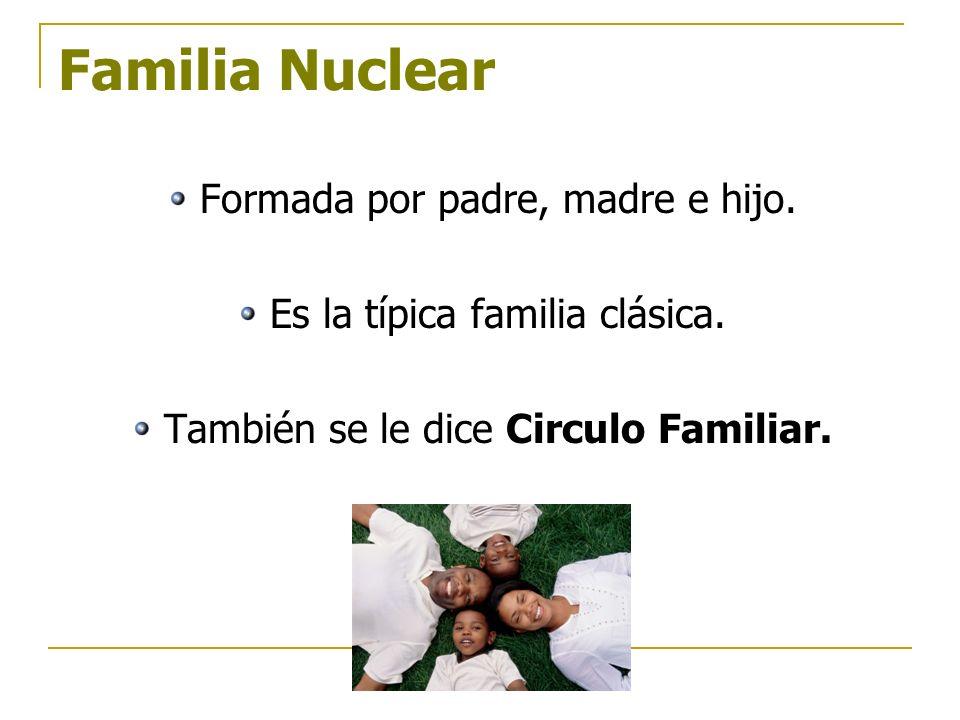 Familia Nuclear Formada por padre, madre e hijo.