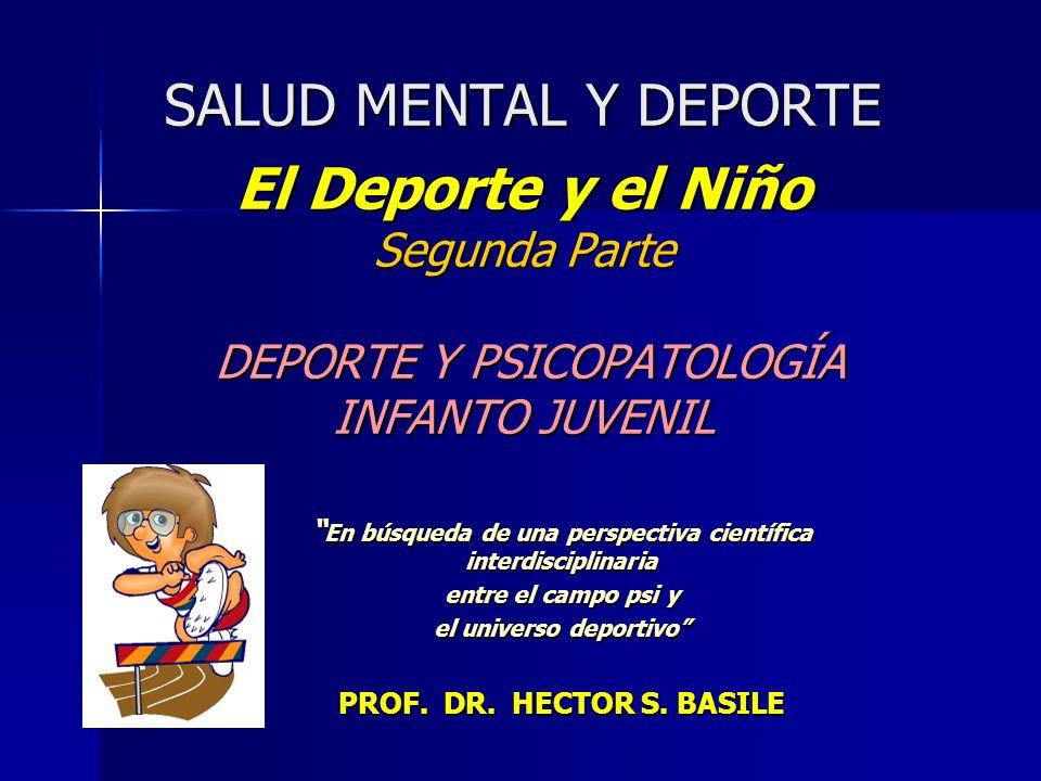 SALUD MENTAL Y DEPORTE El Deporte y el Niño Segunda Parte DEPORTE Y PSICOPATOLOGÍA INFANTO JUVENIL