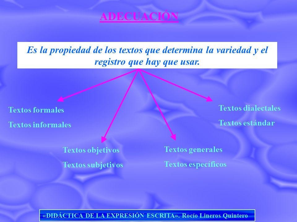 ADECUACIÓN Es la propiedad de los textos que determina la variedad y el registro que hay que usar. Textos dialectales.
