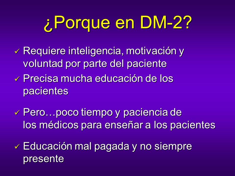 ¿Porque en DM-2 Requiere inteligencia, motivación y voluntad por parte del paciente. Precisa mucha educación de los pacientes.