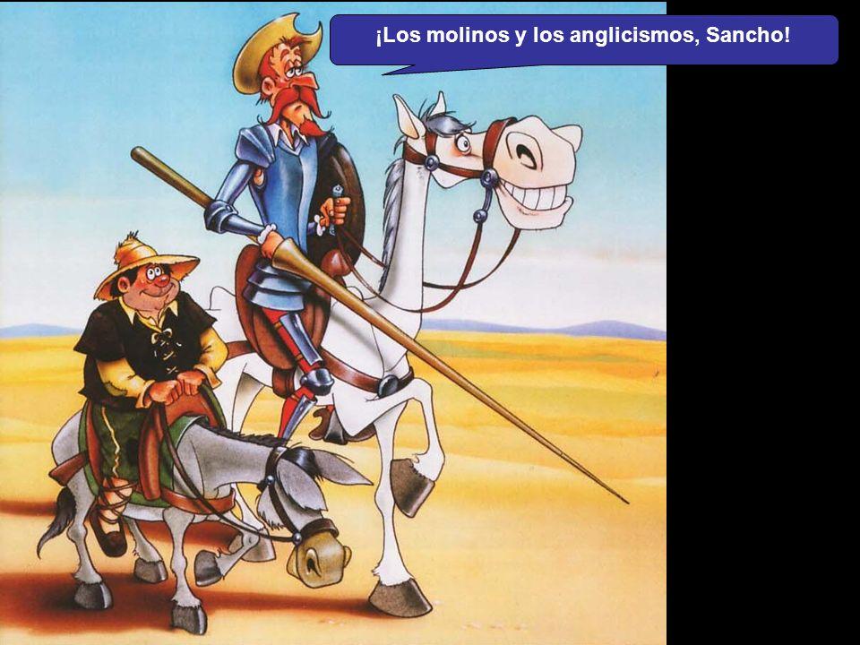 ¡Los molinos y los anglicismos, Sancho!
