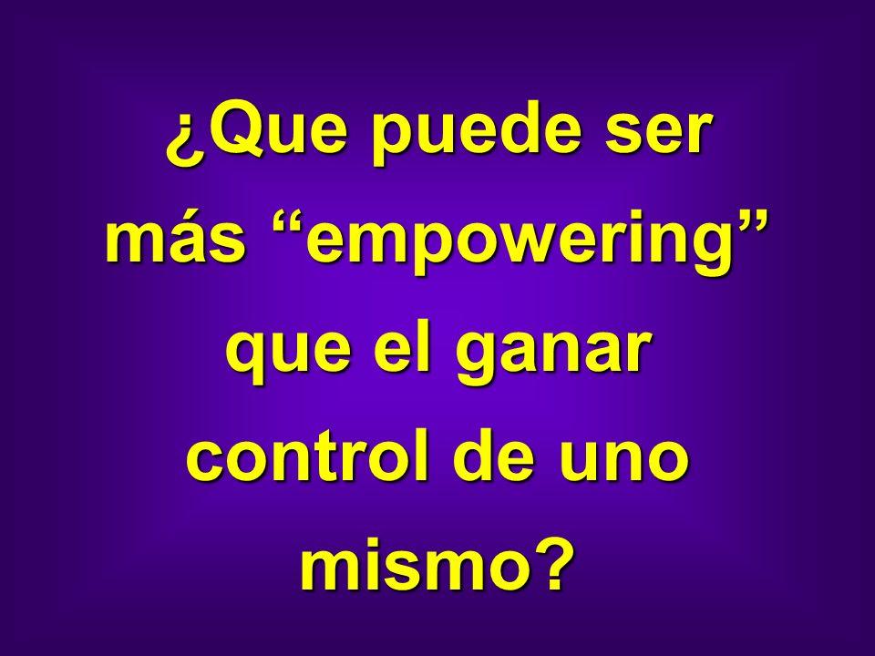 ¿Que puede ser más empowering que el ganar control de uno mismo