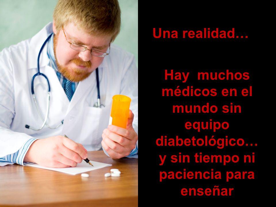 Una realidad…Hay muchos médicos en el mundo sin equipo diabetológico… y sin tiempo ni paciencia para enseñar.