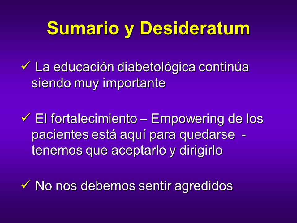 Sumario y DesideratumLa educación diabetológica continúa siendo muy importante.