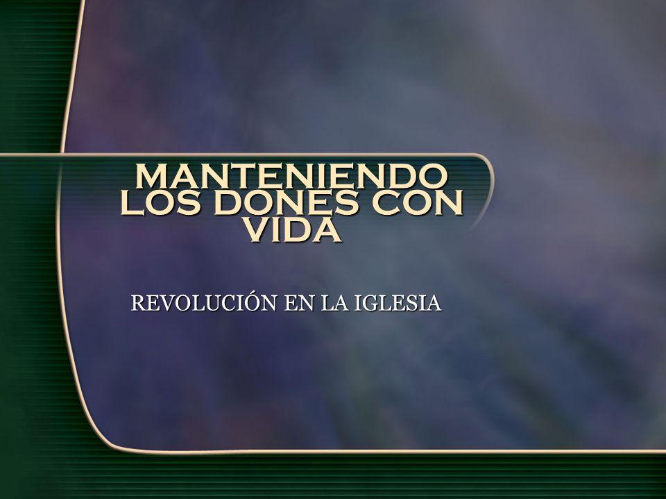 MANTENIENDO LOS DONES CON VIDA