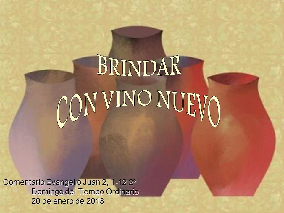 BRINDAR CON VINO NUEVO. Comentario Evangelio Juan 2, 1-12 2º Domingo del Tiempo Ordinario.