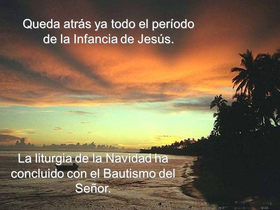 Queda atrás ya todo el período de la Infancia de Jesús.