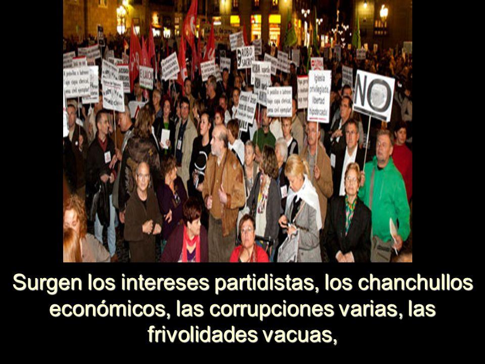 Surgen los intereses partidistas, los chanchullos económicos, las corrupciones varias, las frivolidades vacuas,