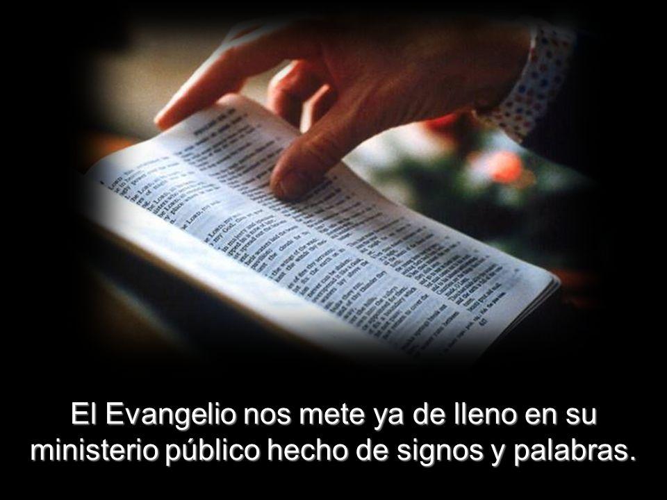 El Evangelio nos mete ya de lleno en su ministerio público hecho de signos y palabras.