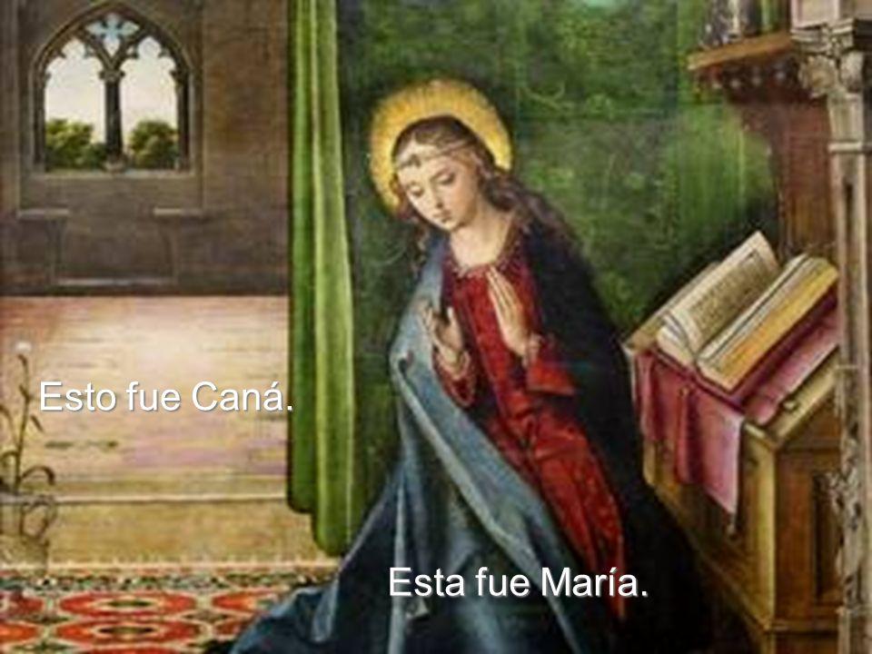 Esto fue Caná. Esta fue María.