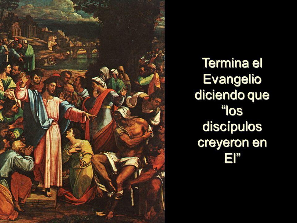 Termina el Evangelio diciendo que los discípulos creyeron en El