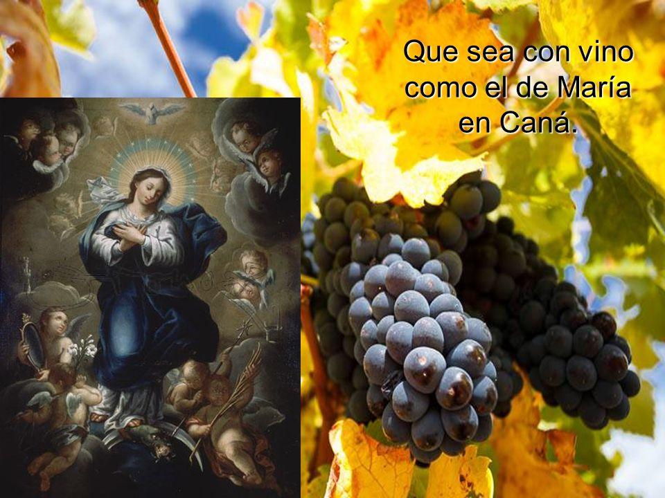 Que sea con vino como el de María en Caná.