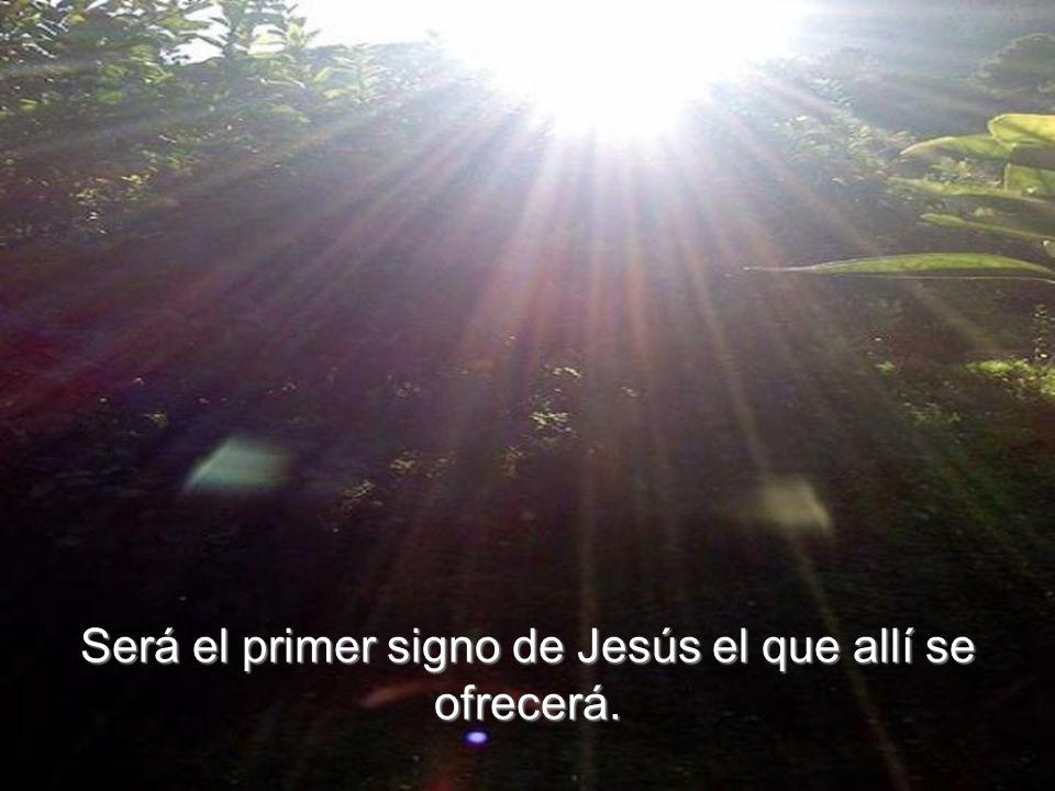 Será el primer signo de Jesús el que allí se ofrecerá.