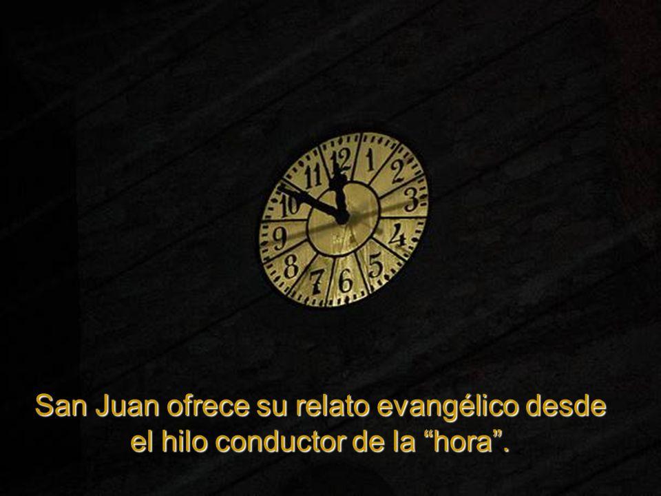 San Juan ofrece su relato evangélico desde el hilo conductor de la hora .