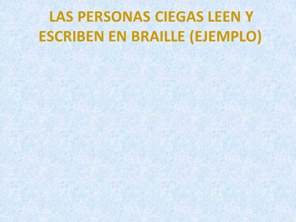 LAS PERSONAS CIEGAS LEEN Y ESCRIBEN EN BRAILLE (EJEMPLO)