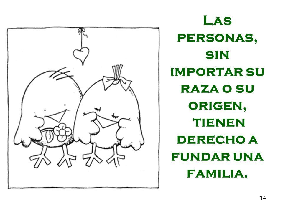 Las personas, sin importar su raza o su origen, tienen derecho a fundar una familia.