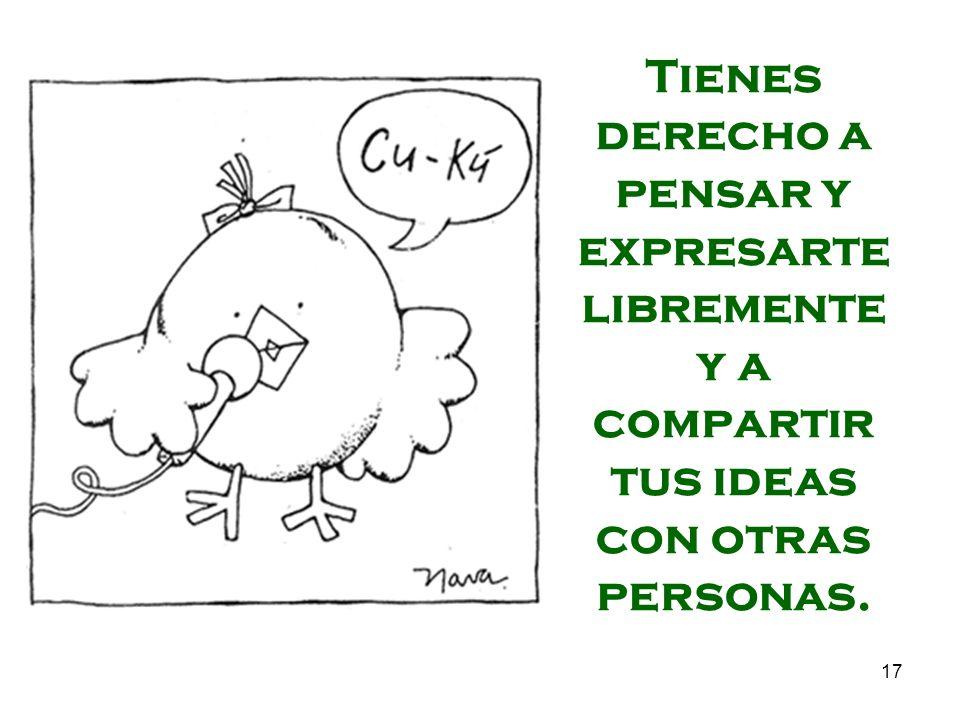 Tienes derecho a pensar y expresarte libremente y a compartir tus ideas con otras personas.