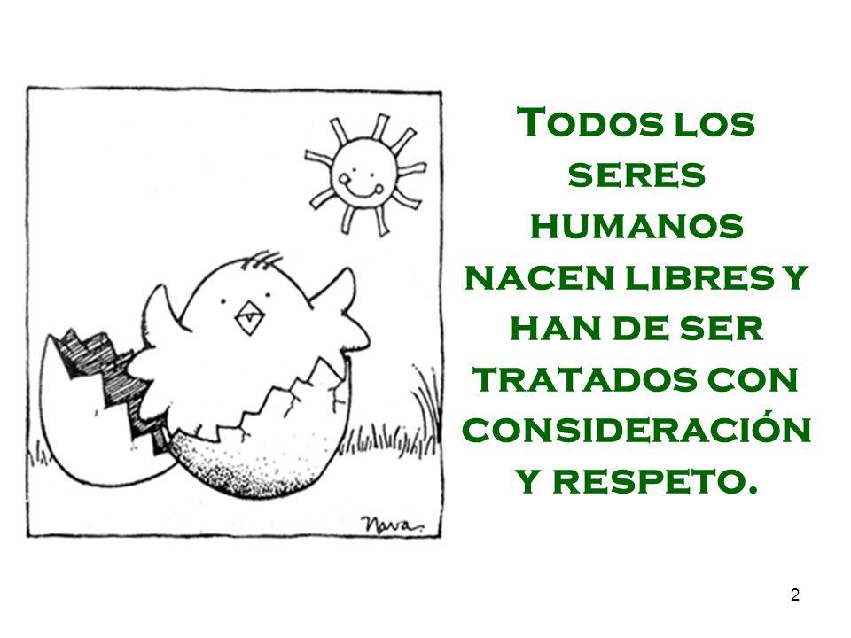 Todos los seres humanos nacen libres y han de ser tratados con consideración y respeto.