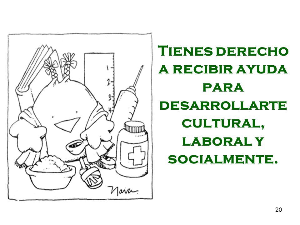 Tienes derecho a recibir ayuda para desarrollarte cultural, laboral y socialmente.