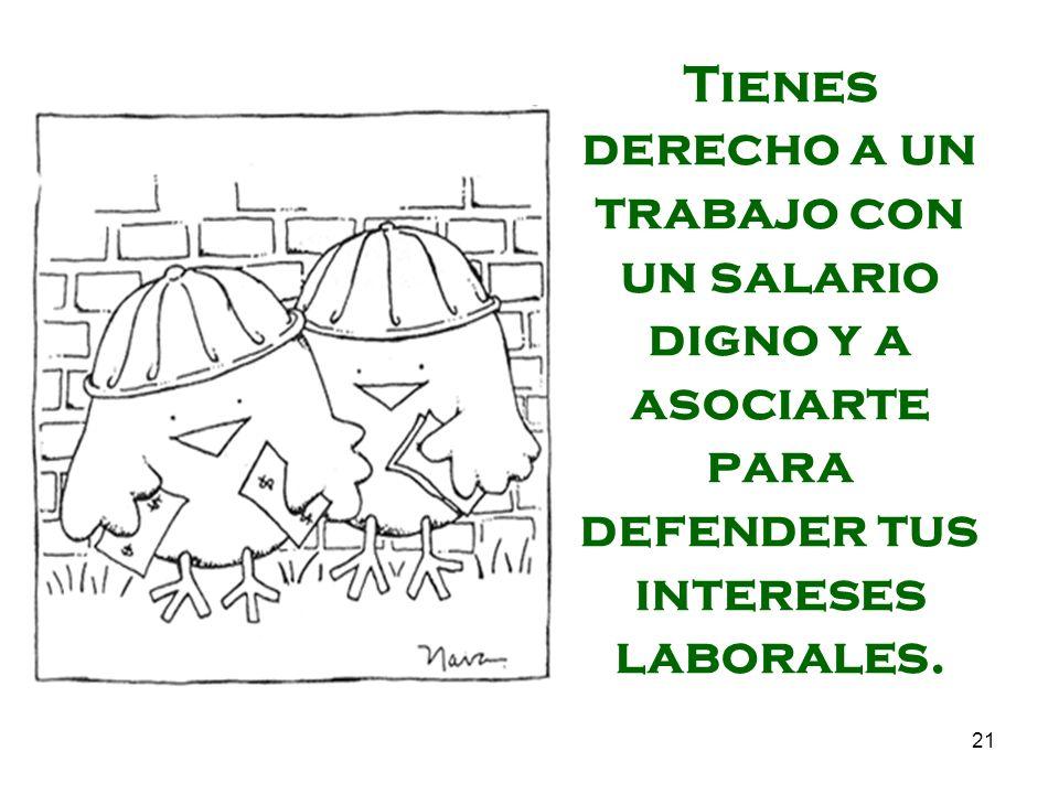 Tienes derecho a un trabajo con un salario digno y a asociarte para defender tus intereses laborales.