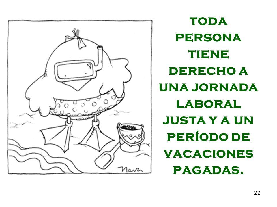 toda persona tiene derecho a una jornada laboral justa y a un período de vacaciones pagadas.