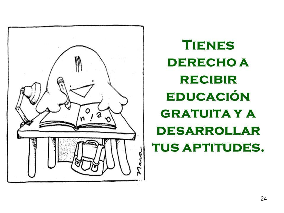 Tienes derecho a recibir educación gratuita y a desarrollar tus aptitudes.